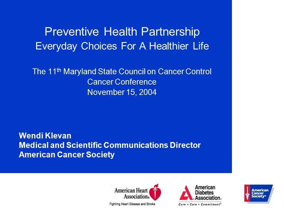 Preventive Health Partnership Everyday Choices For A Healthier Life The 11 th Maryland State Council on Cancer Control Cancer Conference November 15,