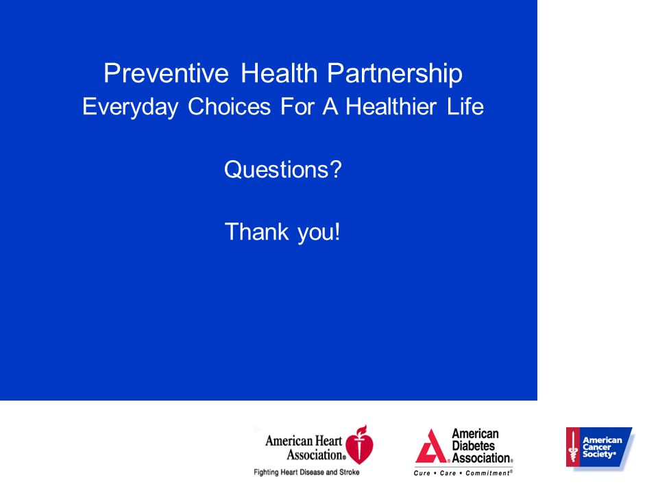 Preventive Health Partnership Everyday Choices For A Healthier Life Questions? Thank you!