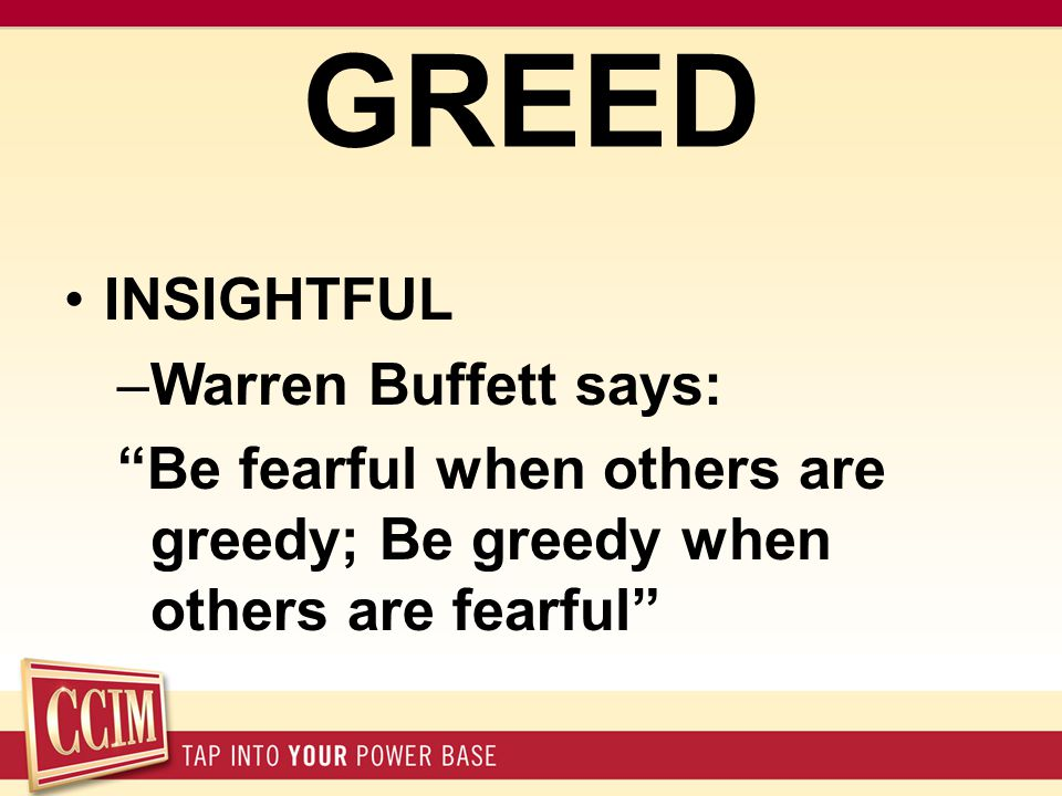 "GREED INSIGHTFUL –Warren Buffett says: ""Be fearful when others are greedy; Be greedy when others are fearful"""