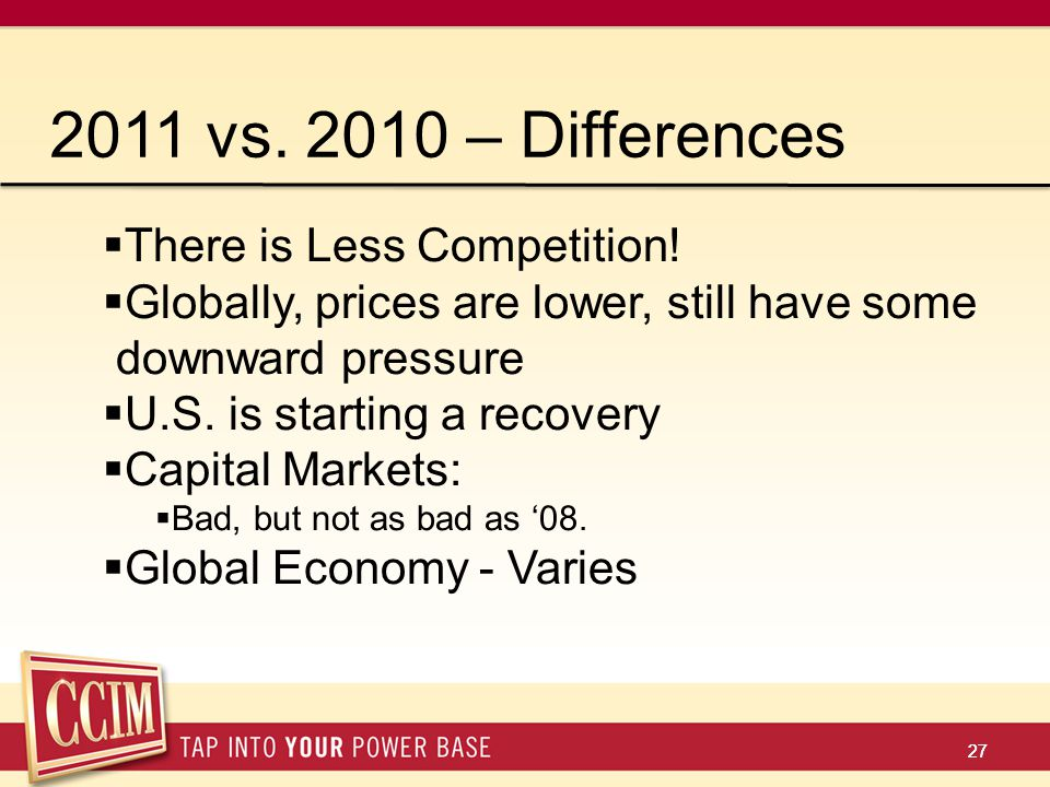 27 2011 vs. 2010 – Differences  There is Less Competition.