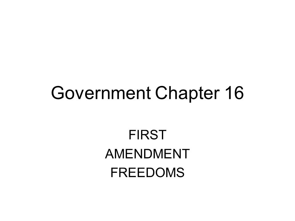 Government Chapter 16 FIRST AMENDMENT FREEDOMS