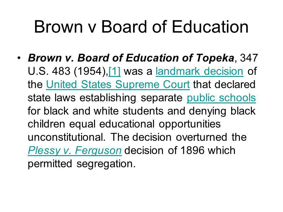 Brown v Board of Education Brown v. Board of Education of Topeka, 347 U.S.