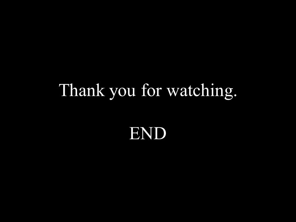Thank you for watching. END