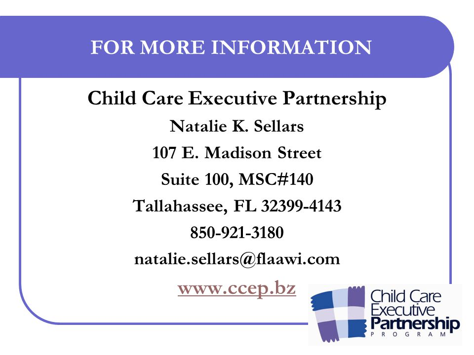 FOR MORE INFORMATION Child Care Executive Partnership Natalie K.