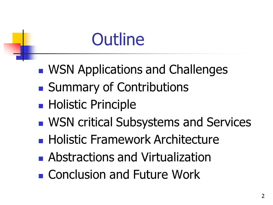 2 Outline WSN Applications and Challenges Summary of Contributions Holistic Principle WSN critical Subsystems and Services Holistic Framework Architec