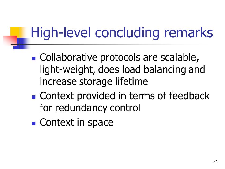 21 High-level concluding remarks Collaborative protocols are scalable, light-weight, does load balancing and increase storage lifetime Context provide