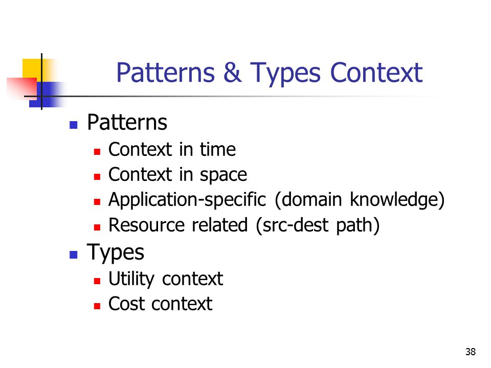 38 Patterns & Types Context Patterns Context in time Context in space Application-specific (domain knowledge) Resource related (src-dest path) Types U