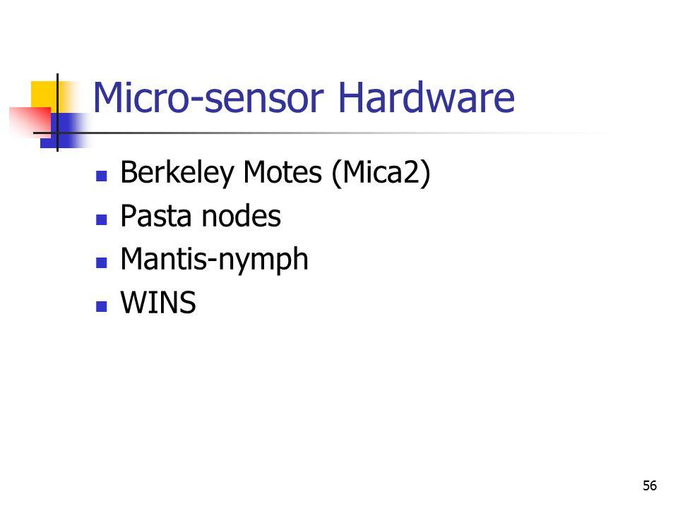 56 Micro-sensor Hardware Berkeley Motes (Mica2) Pasta nodes Mantis-nymph WINS