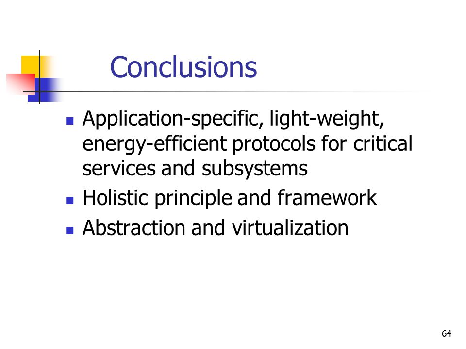 64 Conclusions Application-specific, light-weight, energy-efficient protocols for critical services and subsystems Holistic principle and framework Ab