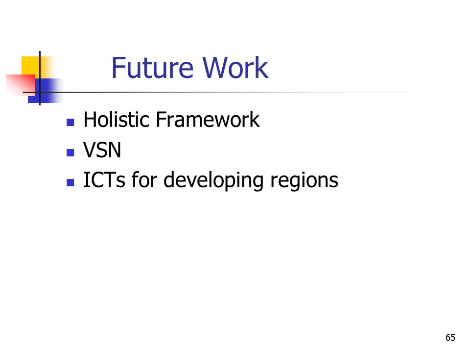 65 Future Work Holistic Framework VSN ICTs for developing regions