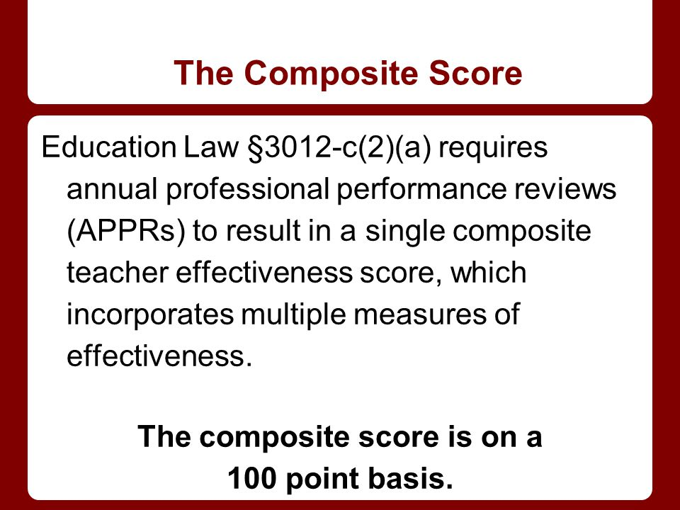 The Composite Score Education Law §3012-c(2)(a) requires annual professional performance reviews (APPRs) to result in a single composite teacher effectiveness score, which incorporates multiple measures of effectiveness.