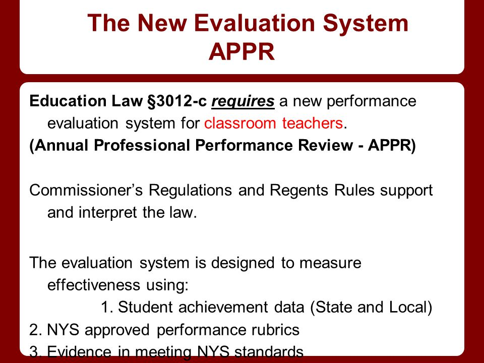 The New Evaluation System APPR Education Law §3012-c requires a new performance evaluation system for classroom teachers.