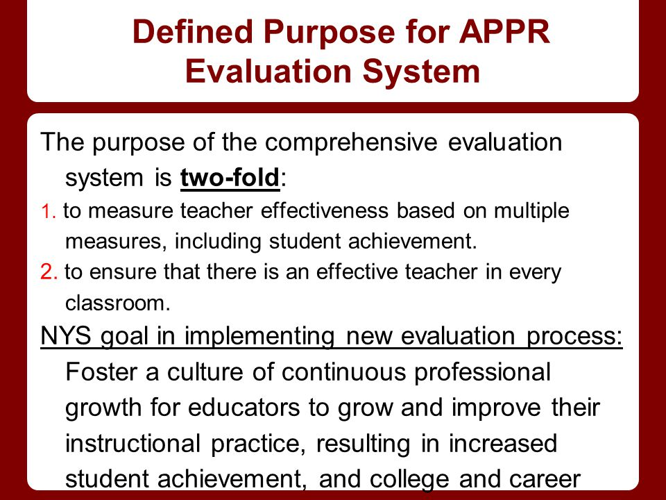 Defined Purpose for APPR Evaluation System The purpose of the comprehensive evaluation system is two-fold: 1.