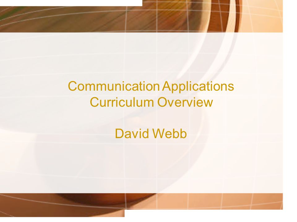 Communication Applications Curriculum Overview David Webb