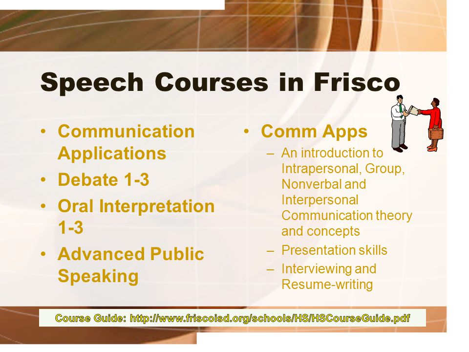 Speech Courses in Frisco Communication Applications Debate 1-3 Oral Interpretation 1-3 Advanced Public Speaking Comm Apps –An introduction to Intraper