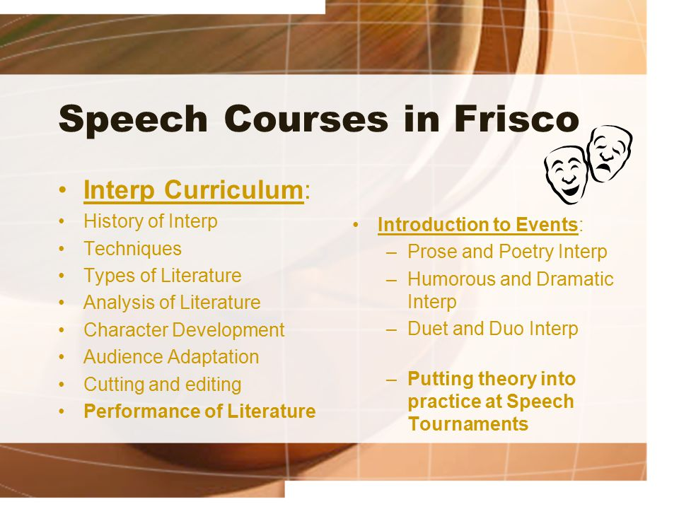 Speech Courses in Frisco Interp Curriculum: History of Interp Techniques Types of Literature Analysis of Literature Character Development Audience Ada