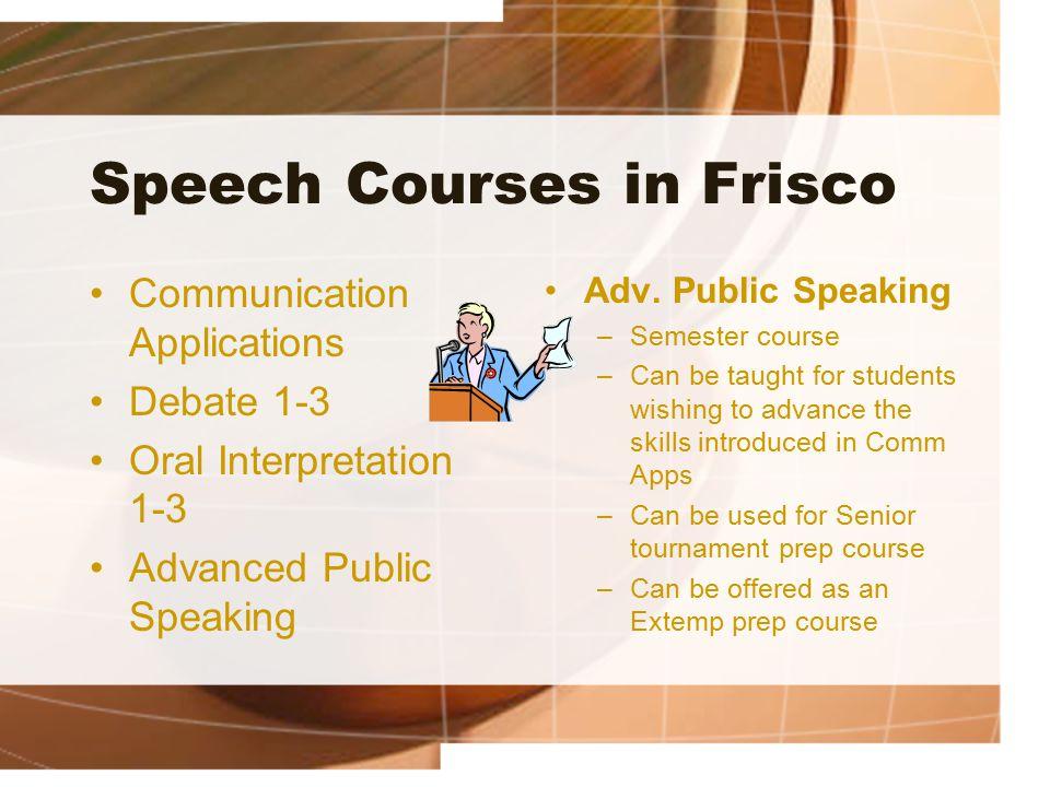 Speech Courses in Frisco Communication Applications Debate 1-3 Oral Interpretation 1-3 Advanced Public Speaking Adv.