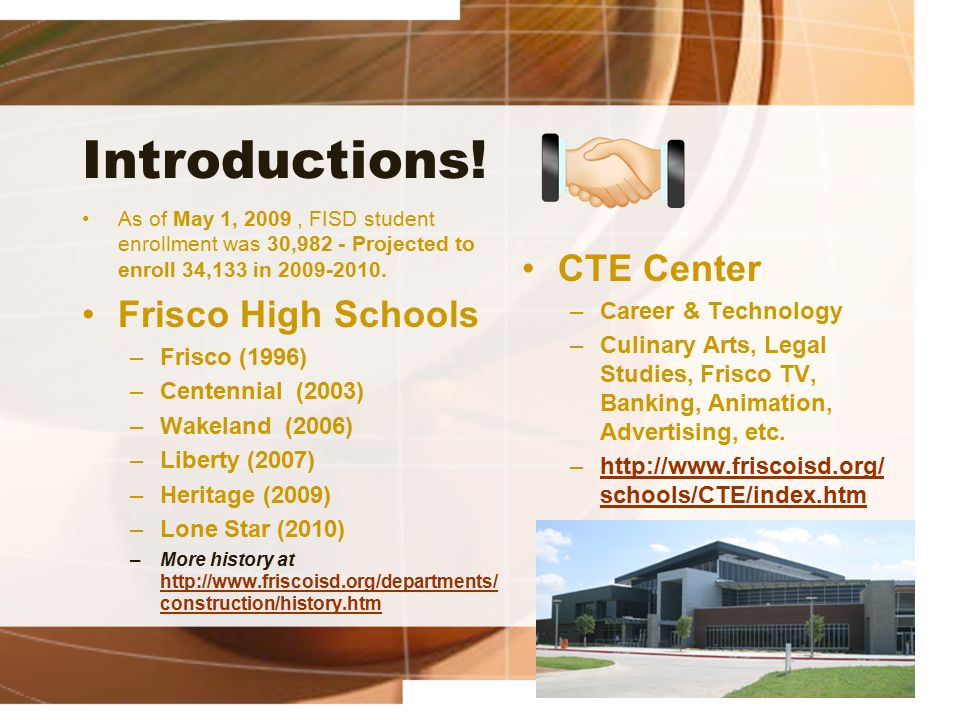 Introductions! As of May 1, 2009, FISD student enrollment was 30,982 - Projected to enroll 34,133 in 2009-2010. Frisco High Schools –Frisco (1996) –Ce