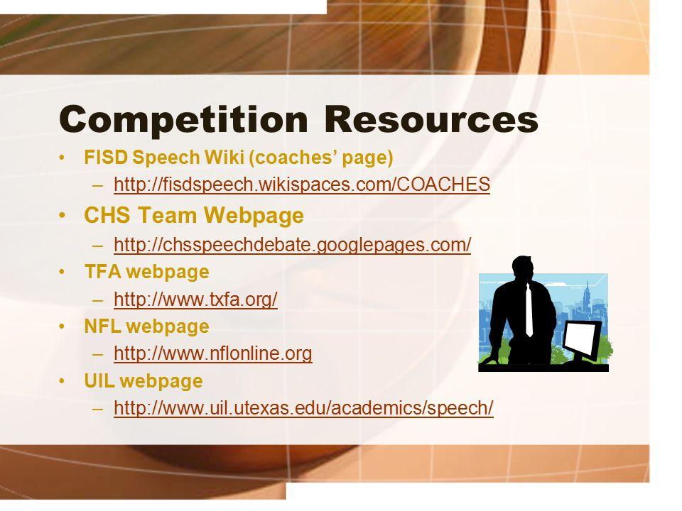 Competition Resources FISD Speech Wiki (coaches' page) –http://fisdspeech.wikispaces.com/COACHEShttp://fisdspeech.wikispaces.com/COACHES CHS Team Webpage –http://chsspeechdebate.googlepages.com/http://chsspeechdebate.googlepages.com/ TFA webpage –http://www.txfa.org/http://www.txfa.org/ NFL webpage –http://www.nflonline.orghttp://www.nflonline.org UIL webpage –http://www.uil.utexas.edu/academics/speech/http://www.uil.utexas.edu/academics/speech/