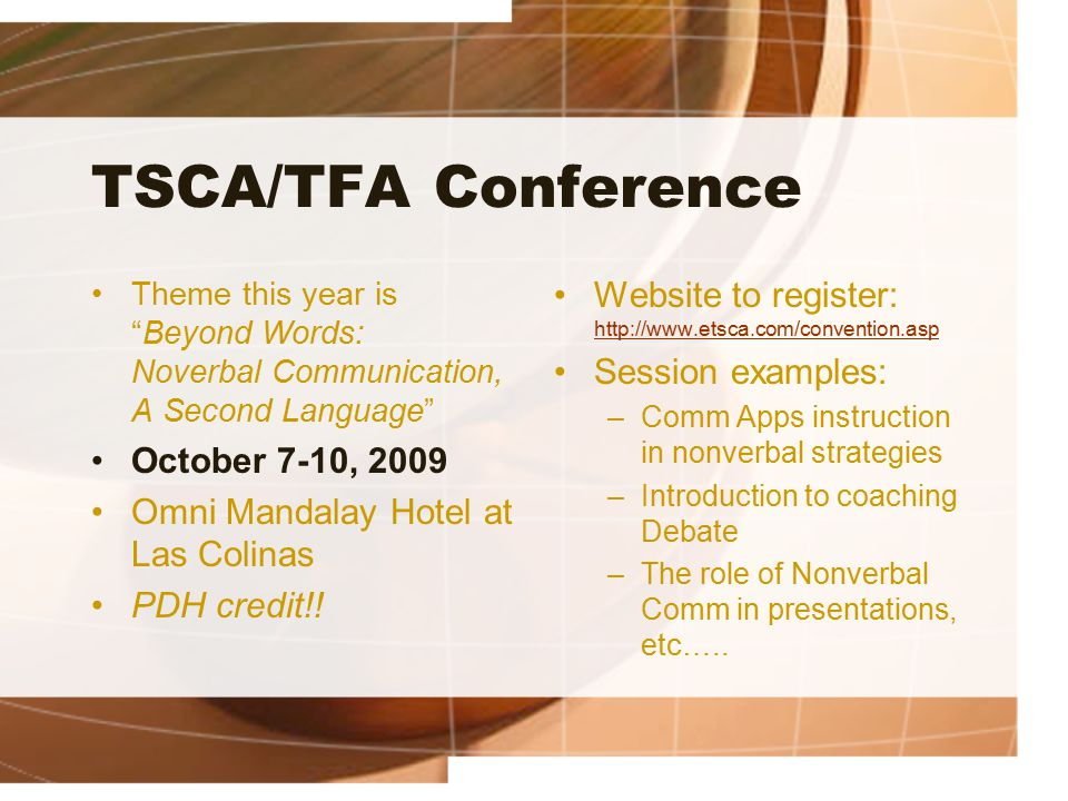 "TSCA/TFA Conference Theme this year is ""Beyond Words: Noverbal Communication, A Second Language"" October 7-10, 2009 Omni Mandalay Hotel at Las Colinas"