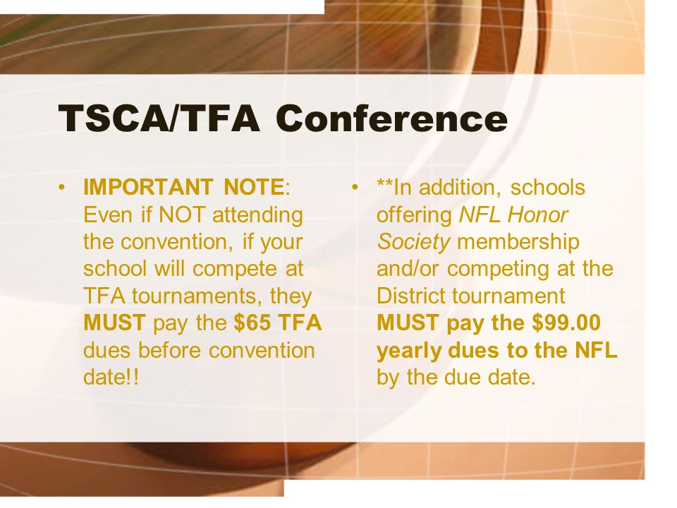 TSCA/TFA Conference IMPORTANT NOTE: Even if NOT attending the convention, if your school will compete at TFA tournaments, they MUST pay the $65 TFA du
