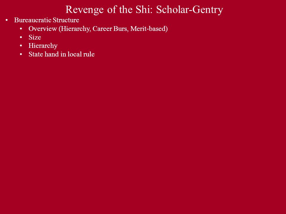Revenge of the Shi: Scholar-Gentry Bureaucratic Structure Overview (Hierarchy, Career Burs, Merit-based) Size Hierarchy State hand in local rule
