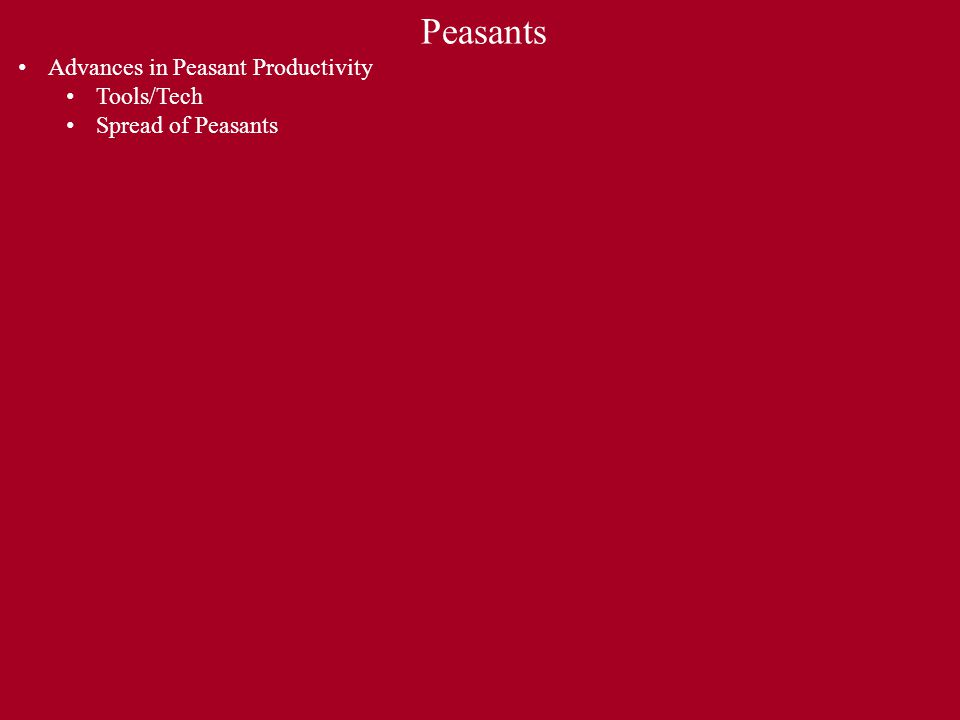 Peasants Advances in Peasant Productivity Tools/Tech Spread of Peasants