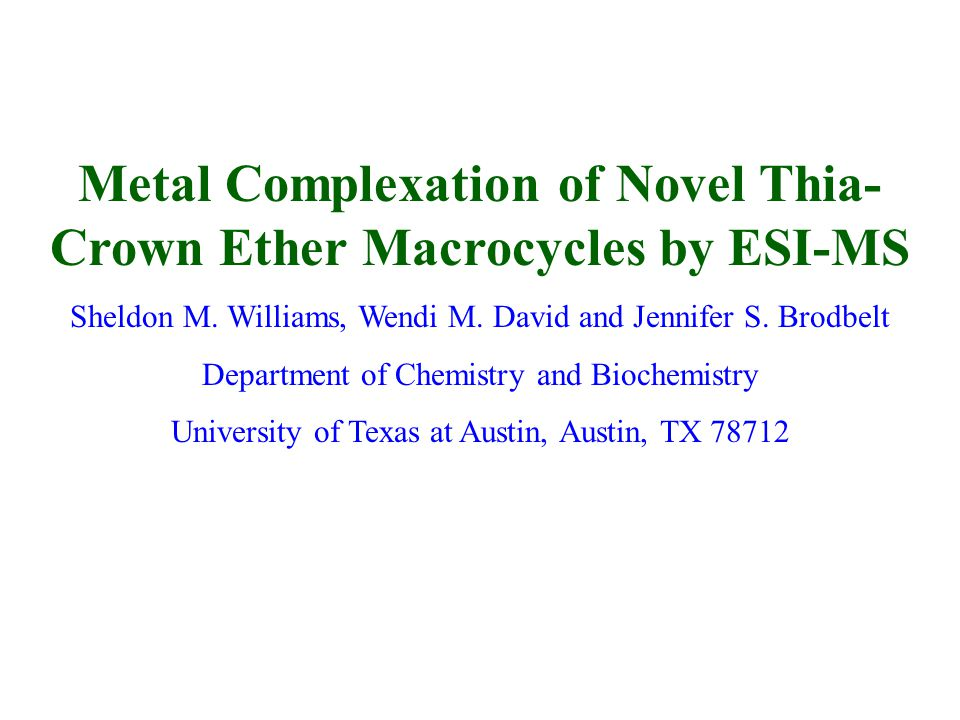 Metal Complexation of Novel Thia- Crown Ether Macrocycles by ESI-MS Sheldon M.