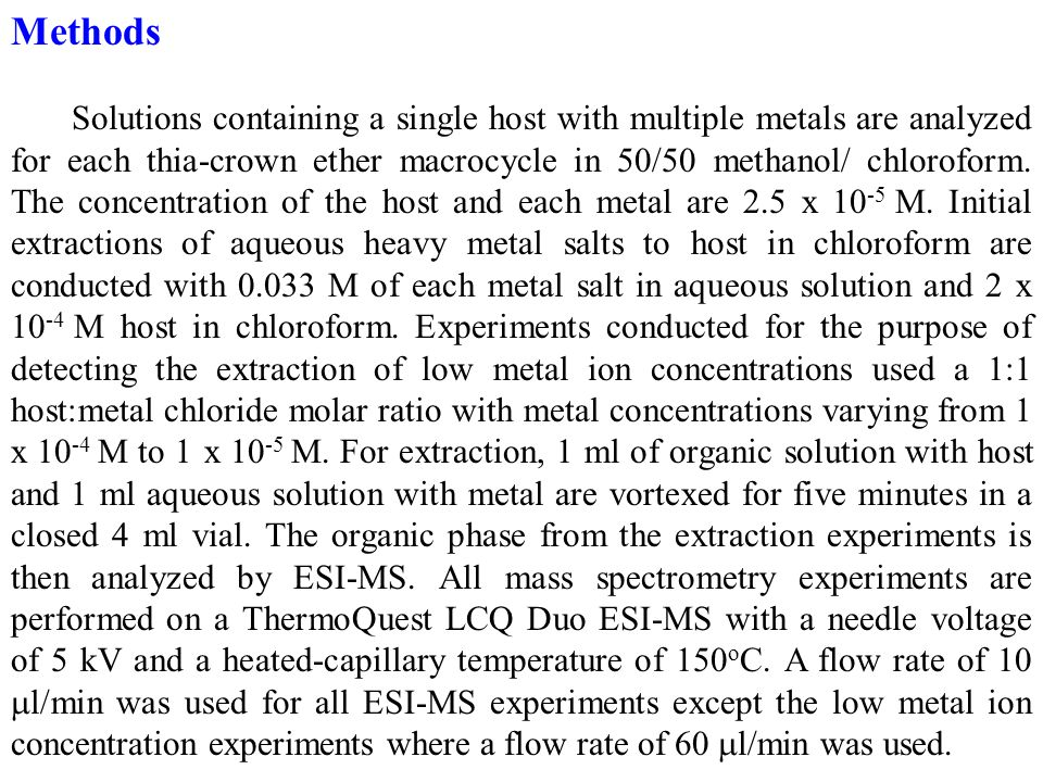 Methods Solutions containing a single host with multiple metals are analyzed for each thia-crown ether macrocycle in 50/50 methanol/ chloroform.