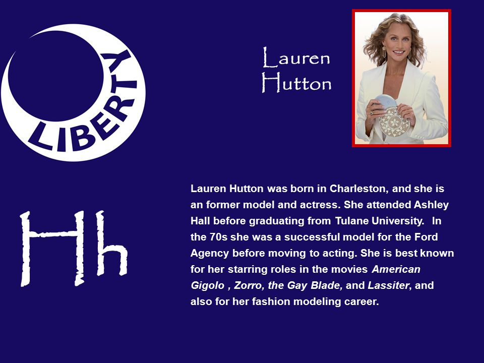 Lauren Hutton was born in Charleston, and she is an former model and actress.