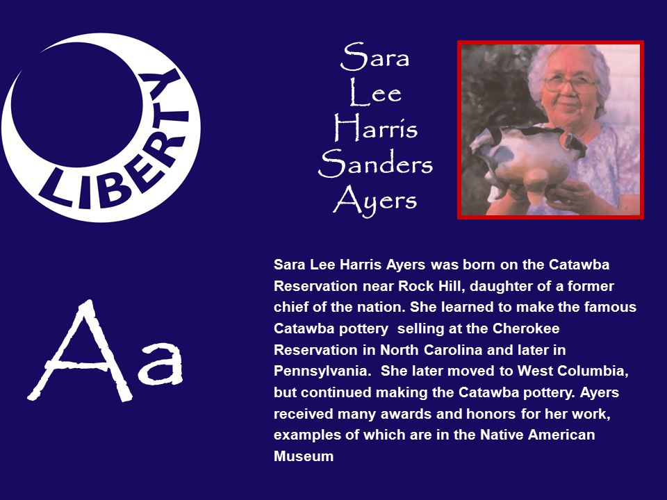 Aa Sara Lee Harris Ayers was born on the Catawba Reservation near Rock Hill, daughter of a former chief of the nation.