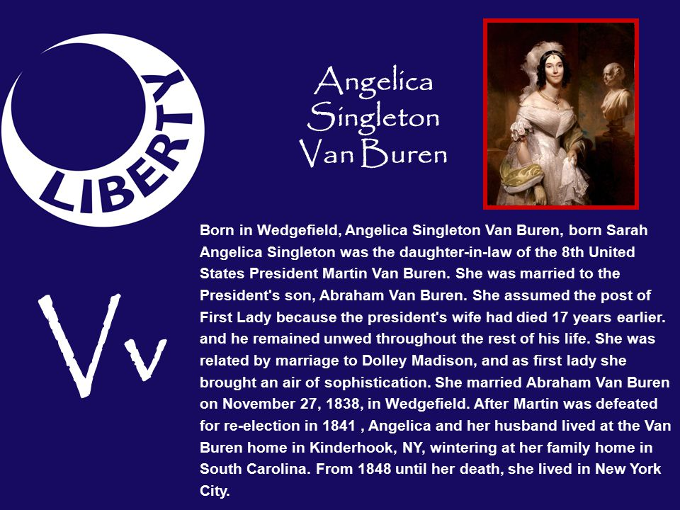 Born in Wedgefield, Angelica Singleton Van Buren, born Sarah Angelica Singleton was the daughter-in-law of the 8th United States President Martin Van Buren.