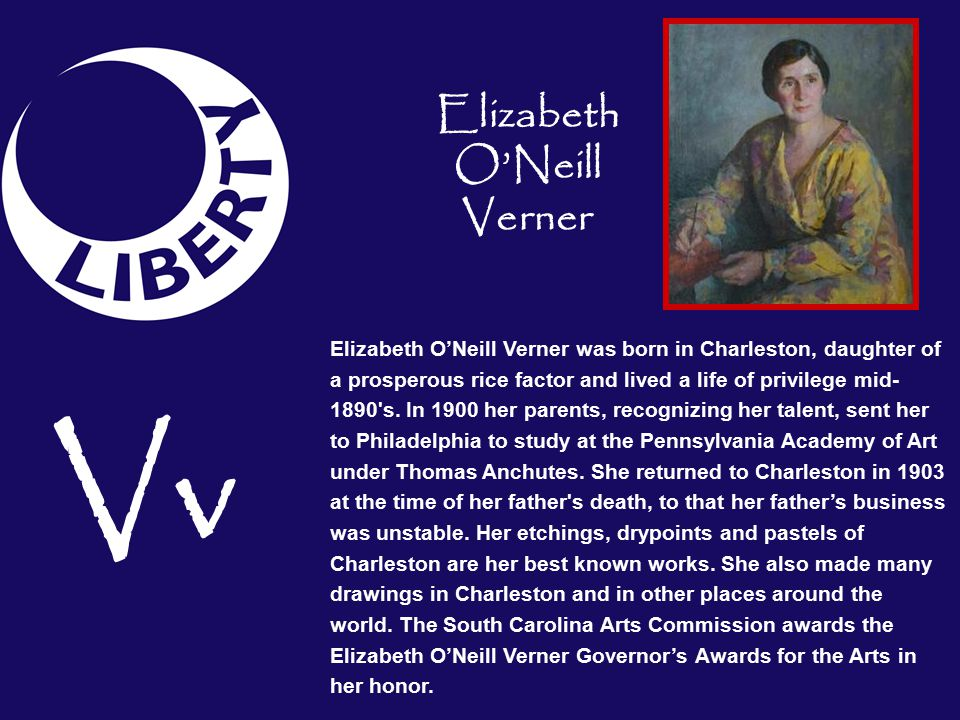 Elizabeth O'Neill Verner was born in Charleston, daughter of a prosperous rice factor and lived a life of privilege mid- 1890 s.