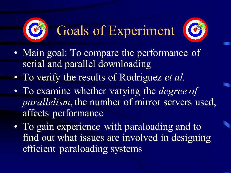 Goals of Experiment Main goal: To compare the performance of serial and parallel downloading To verify the results of Rodriguez et al. To examine whet