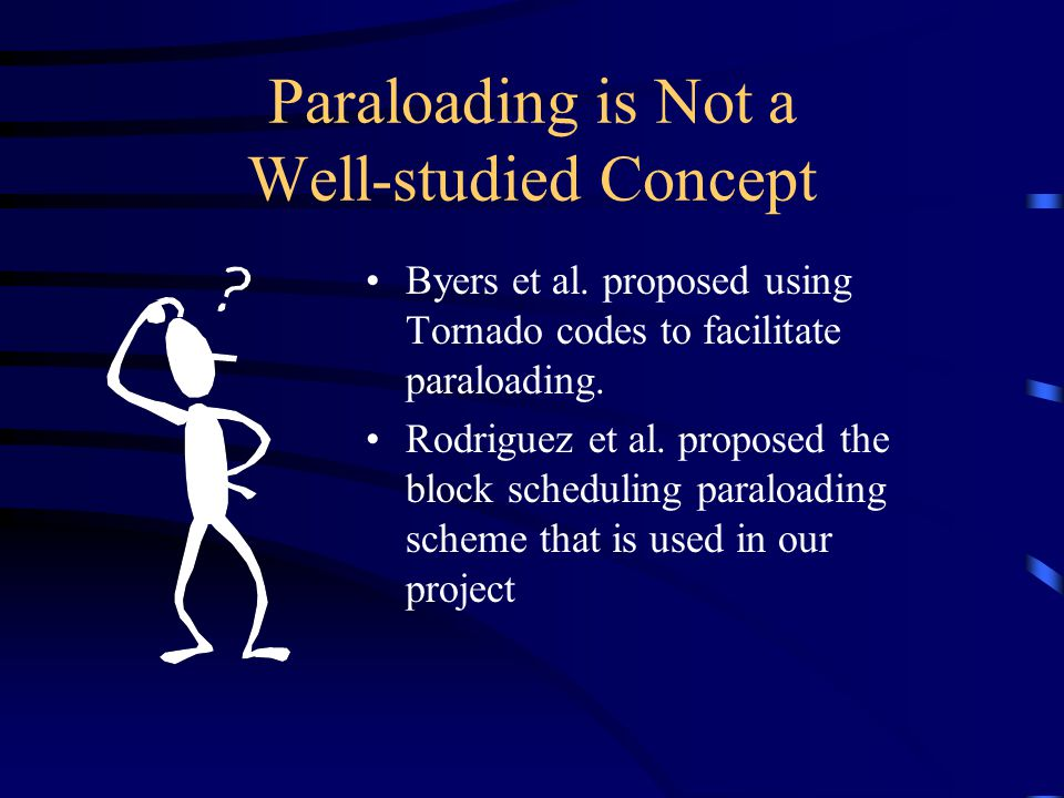 Paraloading is Not a Well-studied Concept Byers et al. proposed using Tornado codes to facilitate paraloading. Rodriguez et al. proposed the block sch