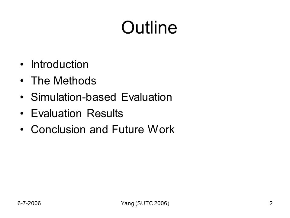 6-7-2006Yang (SUTC 2006)2 Outline Introduction The Methods Simulation-based Evaluation Evaluation Results Conclusion and Future Work