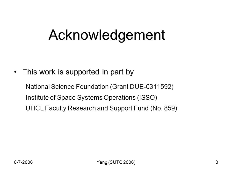 6-7-2006Yang (SUTC 2006)3 Acknowledgement This work is supported in part by National Science Foundation (Grant DUE-0311592) Institute of Space Systems Operations (ISSO) UHCL Faculty Research and Support Fund (No.