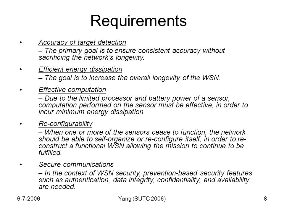 6-7-2006Yang (SUTC 2006)8 Requirements Accuracy of target detection – The primary goal is to ensure consistent accuracy without sacrificing the network's longevity.