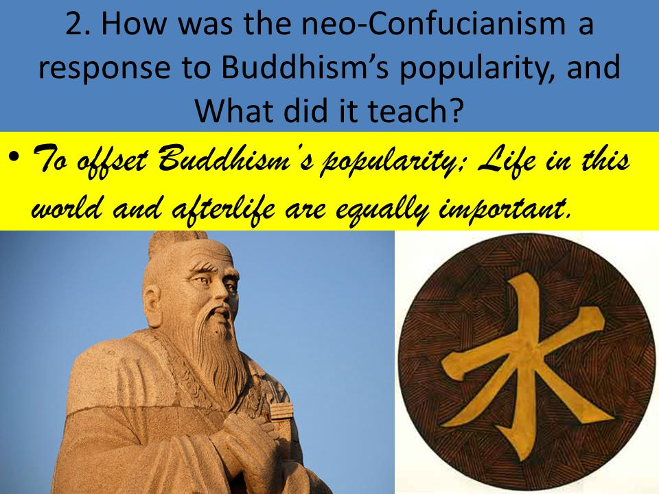 2.How was the neo-Confucianism a response to Buddhism's popularity, and What did it teach.