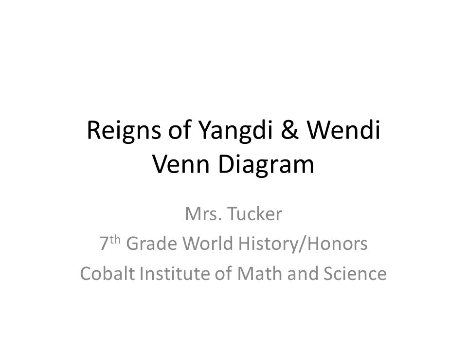 Reigns of Yangdi & Wendi Venn Diagram Mrs. Tucker 7 th Grade World History/Honors Cobalt Institute of Math and Science