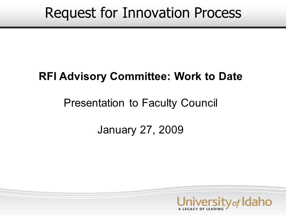 Request for Innovation Process RFI Advisory Committee: Work to Date Presentation to Faculty Council January 27, 2009