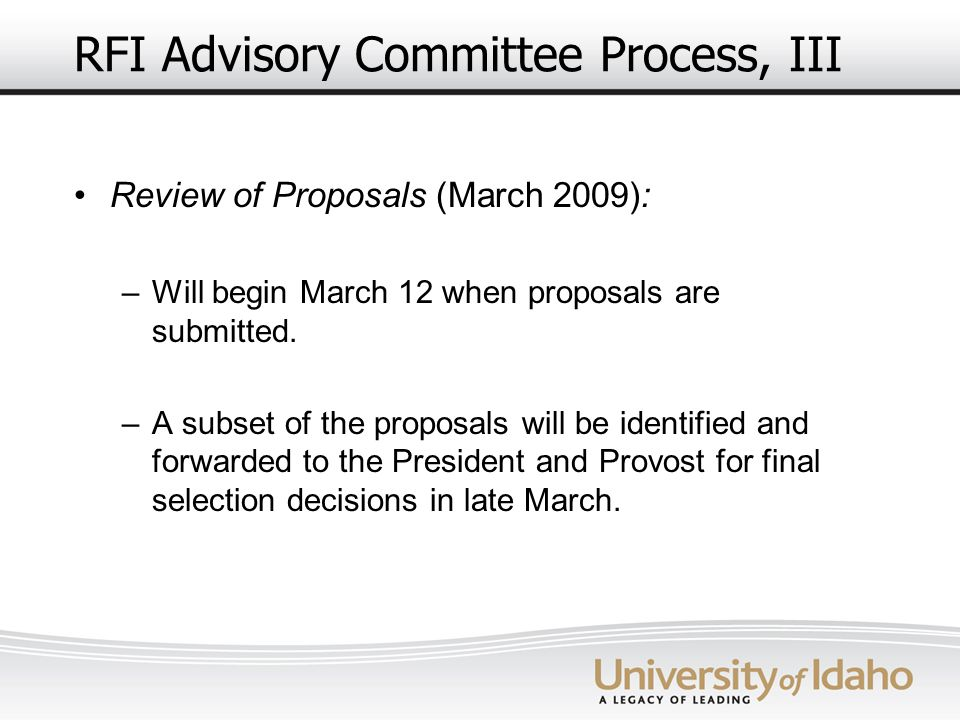 RFI Advisory Committee Process, III Review of Proposals (March 2009): –Will begin March 12 when proposals are submitted. –A subset of the proposals wi