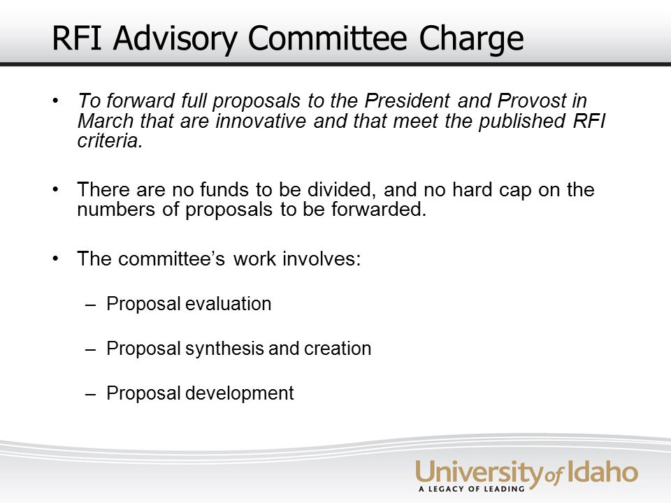 RFI Advisory Committee Charge To forward full proposals to the President and Provost in March that are innovative and that meet the published RFI crit