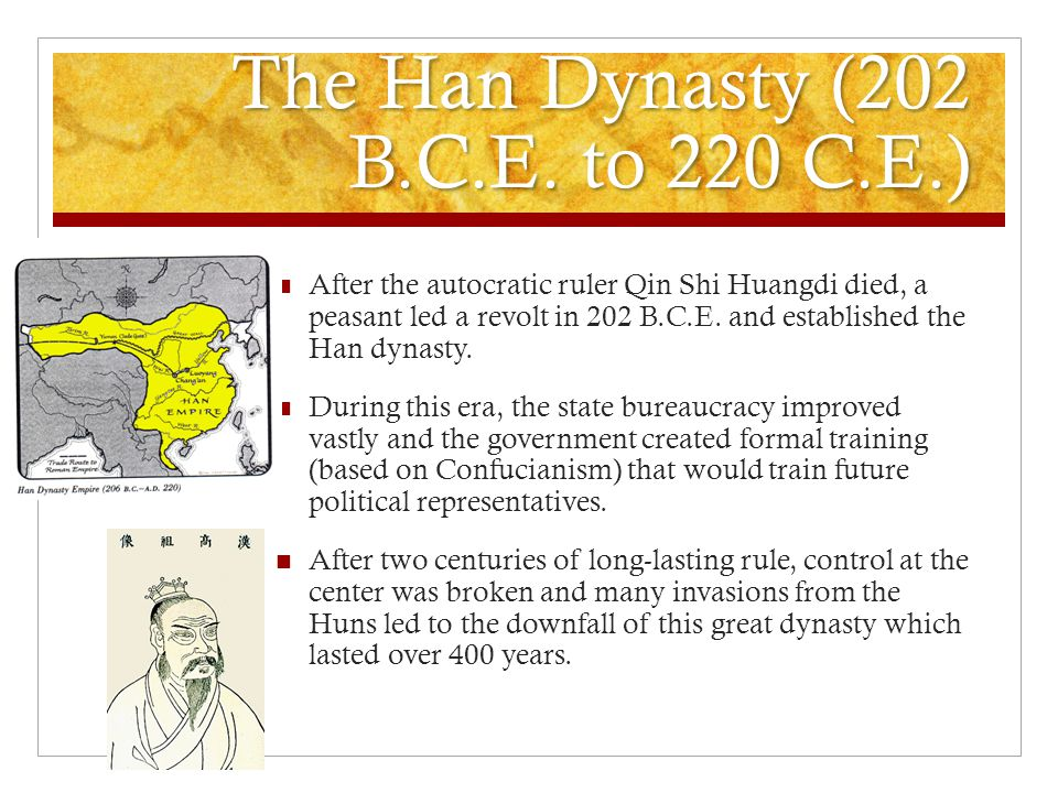 The Han Dynasty (202 B.C.E. to 220 C.E.) After the autocratic ruler Qin Shi Huangdi died, a peasant led a revolt in 202 B.C.E. and established the Han