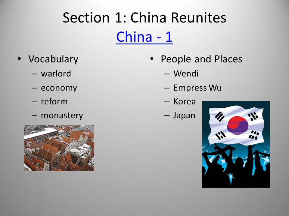 Section 1: China Reunites China - 1 China - 1 Vocabulary – warlord – economy – reform – monastery People and Places – Wendi – Empress Wu – Korea – Japan