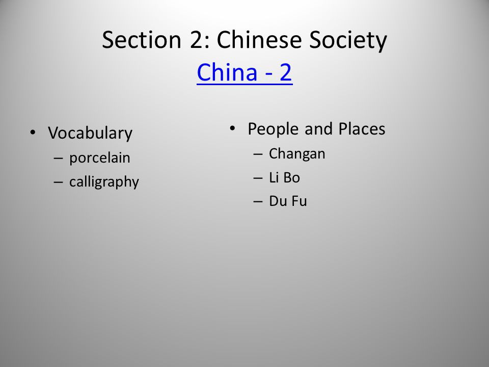 Section 2: Chinese Society China - 2 China - 2 Vocabulary – porcelain – calligraphy People and Places – Changan – Li Bo – Du Fu