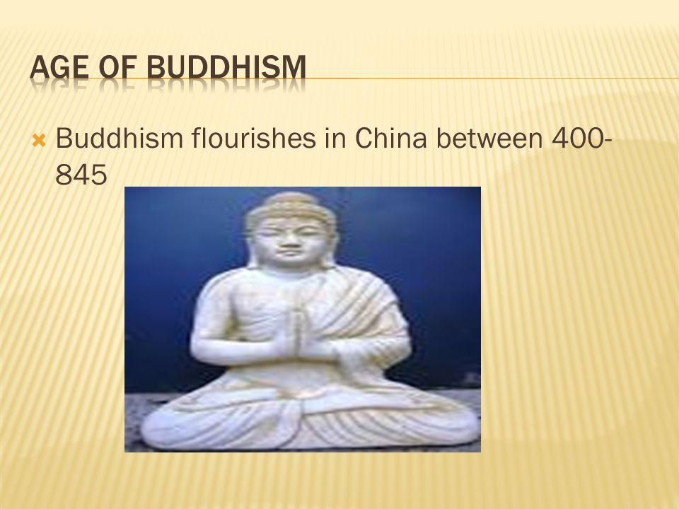  Buddhism flourishes in China between 400- 845