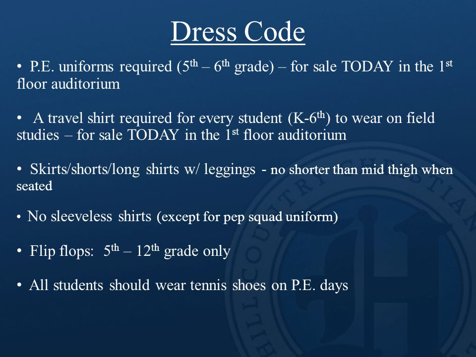 Dress Code P.E. uniforms required (5 th – 6 th grade) – for sale TODAY in the 1 st floor auditorium A travel shirt required for every student (K-6 th