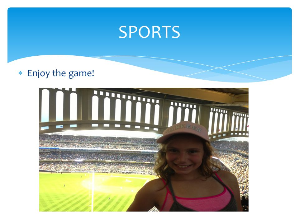 SPORTS  Enjoy the game!