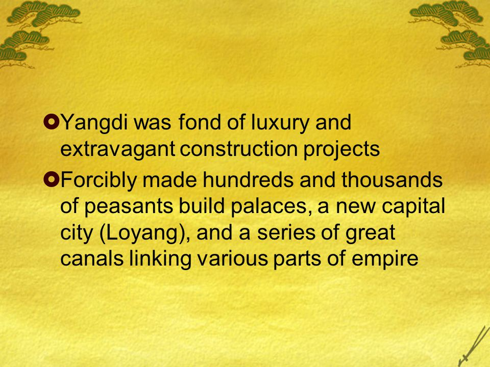  Yangdi was fond of luxury and extravagant construction projects  Forcibly made hundreds and thousands of peasants build palaces, a new capital city